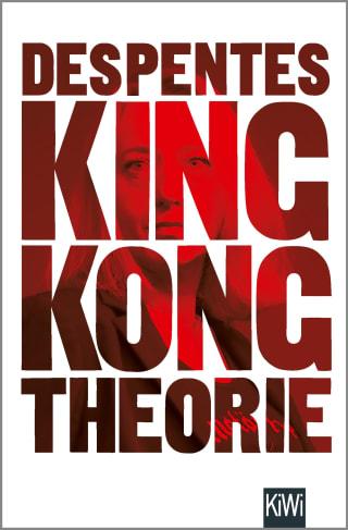 King Kong Theorie von Virginie Despentes aus dem KiWi-Verlag